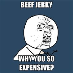 I Love beef jerky...but I'm so cheap I never buy it. Been craving it for months now lol