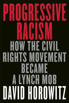 Progressive Racism: The Collected Conservative Writings of David Horowitz