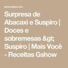 Surpresa de Abacaxi e Suspiro   Doces e sobremesas > Suspiro   Mais Você - Receitas Gshow