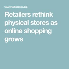 Retailers rethink physical stores as online shopping grows