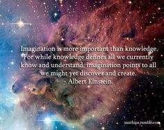 Imagination is more important than knowledge....
