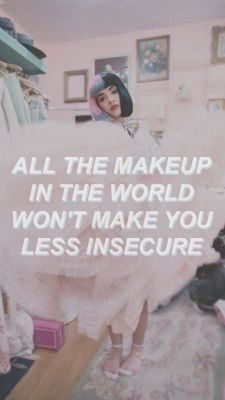 all the makeup in the world wont make you less insecure