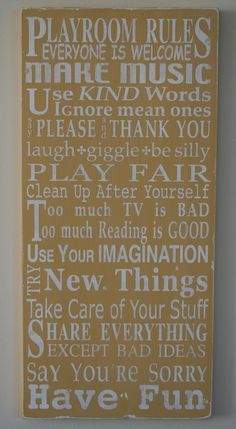 I need this! Playroom Rules...I love this for the playroom....Thinking about using overhead projector to trace it right onto the board that covers up our circuit box in there and paint it to look like this sign. :)