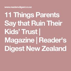 11 Things Parents Say that Ruin Their Kids' Trust | Magazine | Reader's Digest New Zealand