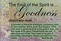 The Fruit of the Spirit...Goodness and a Beth Moore quote