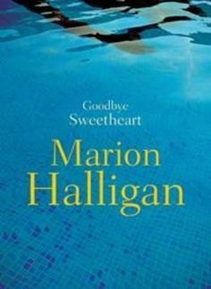 Book review: Goodbye Sweetheart by Marion Halligan