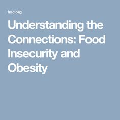 Understanding the Connections: Food Insecurity and Obesity
