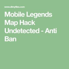 Mobile Legends Map Hack Undetected - Anti Ban