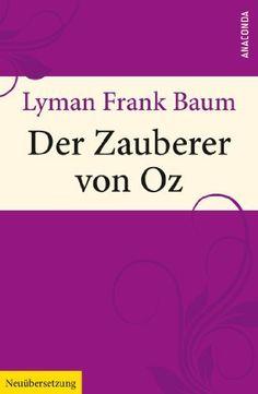 Der Zauberer von Oz (Neuübersetzung) von Lyman Frank Baum, http://www.amazon.de/dp/B00JJMBSYW/ref=cm_sw_r_pi_dp_k2.qub09XQA80