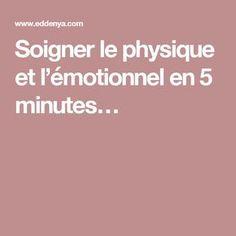 Soigner le physique et l'émotionnel en 5 minutes…