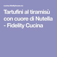 Tartufini al tiramisù con cuore di Nutella - Fidelity Cucina