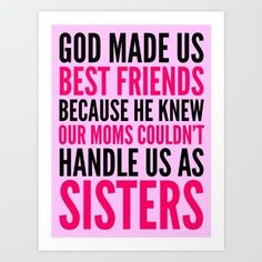 GOD MADE US BEST FRIENDS BECAUSE HE KNEW OUR MOMS COULDN'T HANDLE US AS SISTERS.<br/> <br/> Makes a great gift for your best friend that you love like a sister.  Highest quality vector designed typography and alignment.  Other color versions available.<br/> <br/> Keywords: Bestfriends, Best Friends, Bestie, BFF, Best Friends Forever, Quotes, Unbiological Sisters, Sistas From Anotha Mista, god made us best friends plaque, god made us bestfriends because quote, Sisters, Cute, Sister…