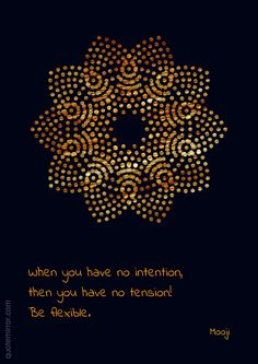 When you have no intention, then you have no tension! Be flexible.  –Mooji #intention #tension http://quotemirror.com/s/lk3qd