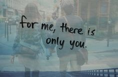 For me, there is only You.