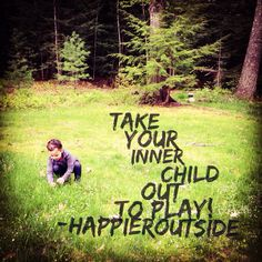 Take your (inner) child out to play! #happieroutside