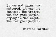 The few good people. Charles Bukowski