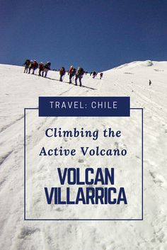 You are climbing the ice capped Volcan Villarrica in Chile; This is an exhilarating expedition. One of my top things to do in Chile. Pucon is one of the best places to visit in Chile and a mecca for Adventure Travel activities. Villarrica Volcano is an active volcano and erupted as recently as 2015.