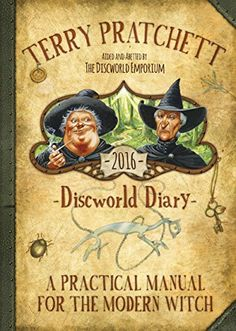 Terry Pratchett's Discworld 2016 Diary: A Practical Manual for the Modern Witch by Terry Pratchett http://www.amazon.co.uk/dp/1473208327/ref=cm_sw_r_pi_dp_.FE.ub11EQ1HE