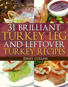 Free Kindle Book For A Limited Time : 31 Brilliant Turkey Leg And Leftover Turkey Recipes - Turkey Leg Recipes! Turkey! Leftover Turkey Recipes! After eating Turkey over Christmas and Thanksgiving you could be forgiven if you never wanted to see a slice, or leg of turkey ever again, but this book is packed full of tasty turkey recipes, whether it is turkey leftovers or the leg that normally gets left until last.The majority of the recipes in this book can be prepared and cooked in well under...