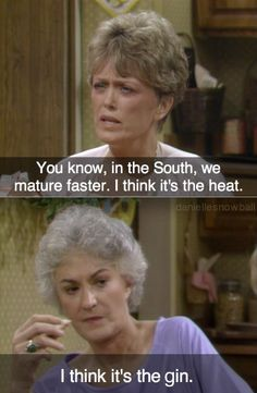 """{The Golden Girls} ~ Blanche - """"You know, in the South, we mature faster. I think it's the heat."""" ~ Dorothy - """"I think it's the gin. Tv Quotes, Girl Quotes, Funny Quotes, Beer Quotes, Girl Memes, Humor Quotes, Lyric Quotes, Motivational Quotes, Golden Girls Quotes"""