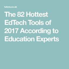 The 82 Hottest EdTech Tools of 2017 According to Education Experts