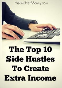Do you want to make some extra cash? Find out the top 10 Side Hustles to Create Extra Income.