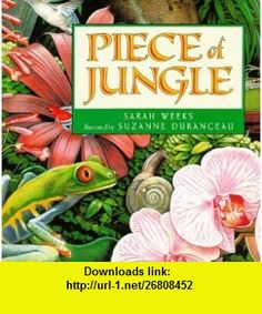 Piece of Jungle (9780060284091) Sarah Weeks, Suzanne Duranceau , ISBN-10: 0060284099  , ISBN-13: 978-0060284091 ,  , tutorials , pdf , ebook , torrent , downloads , rapidshare , filesonic , hotfile , megaupload , fileserve