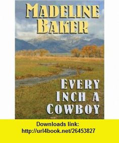 Every Inch a Cowboy (9780786278176) Madeline Baker , ISBN-10: 078627817X  , ISBN-13: 978-0786278176 ,  , tutorials , pdf , ebook , torrent , downloads , rapidshare , filesonic , hotfile , megaupload , fileserve
