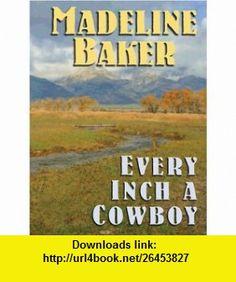 Every Inch a Cowboy (9780786278176) Madeline Baker , ISBN-10: 078627817X  , ISBN-13: 978-0786278176 ,  , tutorials , pdf , ebook , torrent , downloads , rapidshare , filesonic , hotfile , megaupload , fileserve