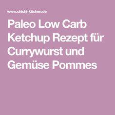 Paleo Low Carb Ketchup Rezept für Currywurst und Gemüse Pommes