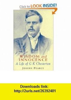 Wisdom and Innocence A Life of G.K. Chesterton (9780340671320) Joseph Pearce , ISBN-10: 0340671327  , ISBN-13: 978-0340671320 ,  , tutorials , pdf , ebook , torrent , downloads , rapidshare , filesonic , hotfile , megaupload , fileserve