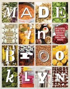 Made in Brooklyn: An Essential Guide to the Borough's Artisanal Food & Drink Makers | (Powerhouse Books, October 20, 2015) by Melissa Schreiber Vaughan, Susanne König & Heather Weston