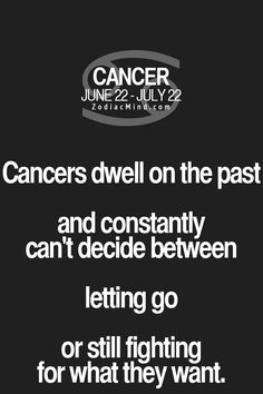 Cancer Zodiac Sign dwell on the past....