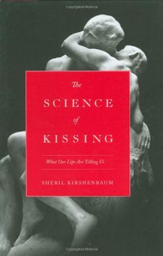 The Science of Kissing: What Our Lips Are Telling Us by Sheril Kirshenbaum,http://www.amazon.com/dp/0446559903/ref=cm_sw_r_pi_dp_oRsatb13VQXSJ46C