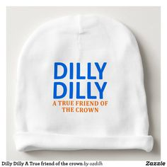 c0a0321c7c Dilly Dilly A True friend of the crown Baby Beanie Dilly Dilly, The Crown,