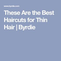 These Are the Best Haircuts for Thin Hair | Byrdie
