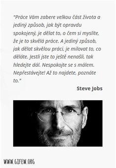 Steve Jobs inšpiroval milióny ľudi po celom svete. Nechajte sa inšpirovať aj Vy a zamyslite sa na jeho citátom. NIKDY nie je neskoro začať hľadať. http://www.gifew.org/language/cs/