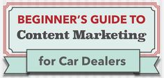 The complete guide to content marketing for car dealers