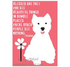 West Highland Terrier Dog Art Print Picasso Quote 5 x 7 Matted Print. $14.00, via Etsy.