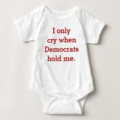 Funny Baby Republican or Conservative Shirt, I Cry T Shirts