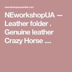 NEworkshopUA — Leather folder . Genuine leather Crazy Horse .... Cable Cover, Leather Folder, Crazy Horse, Leather Briefcase