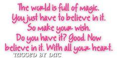 O mundo está cheio de magia. Tu tens apenas de acreditar nela. Por isso, formula o teu desejo! Já o tens? Bom... Agora acredita nele com todo o teu coração!