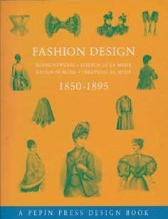 Fashion Design 1850-1895: Pepin Press Design Book, Pepin Press: 9780896762237: Amazon.com: Books