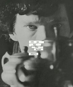 """You see but you do not observe"" Sherlock Holmes"
