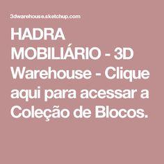 HADRA MOBILIÁRIO - 3D Warehouse - Clique aqui para acessar a Coleção de Blocos.
