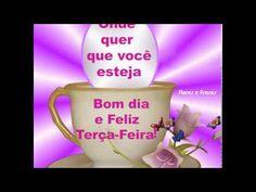 Flores e frases: BOM DIA FELIZ TERÇA-FEIRA...