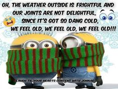 The weather outside is frightful quotes quote winter cold funny quotes humor minions winter quotes minion quotes