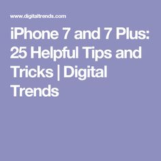 iPhone 7 and 7 Plus: 25 Helpful Tips and Tricks | Digital Trends
