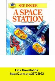 See Inside a Space Station (See Inside) (9780862723453) Robin Kerrod , ISBN-10: 0862723450  , ISBN-13: 978-0862723453 ,  , tutorials , pdf , ebook , torrent , downloads , rapidshare , filesonic , hotfile , megaupload , fileserve