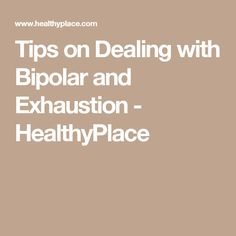 Tips on Dealing with Bipolar and Exhaustion - HealthyPlace